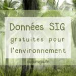 Les adresses incontournables pour télécharger des données (gratuites!) sur l'environnement