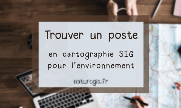 7 pistes pour trouver un poste (stage, emploi) en géomatique ou cartographie pour l'environnement